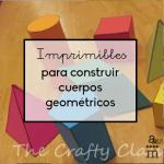 Imprimibles para construir cuerpos geométricos