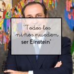 """""""Todos los niños pueden ser Einstein"""""""