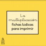 La multiplicación: fichas lúdicas para imprimir