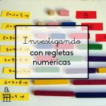 Investigando con regletas numéricas