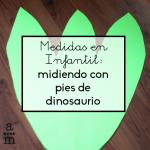 Medidas en infantil: midiendo con pies de dinosaurios