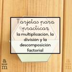 Tarjetas para practicar la multiplicación, la división y la descomposición factorial