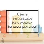 Cómo introducir los números a los niños pequeños