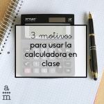 3 motivos para usar la calculadora en clase