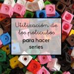 Utilización de los policubos para hacer series