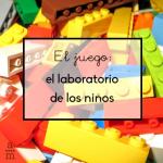 El juego: el laboratorio de los niños
