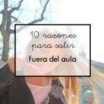 10 razones para salir fuera del aula