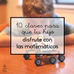 10 claves para que tu hijo/a disfrute con las matemáticas