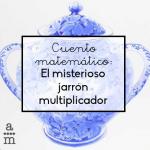 Cuento matemático: El misterioso jarrón multiplicador