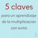 5 claves para aprender a multiplicar con éxito