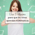 Las 3 claves para que los niños aprendan matemáticas