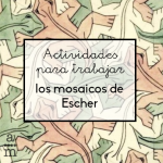 Actividades para trabajar los mosaicos de Escher