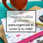 10 imprimibles gratuitos para planificar el curso (y tu vida)