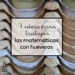 7 ideas para trabajar las matemáticas con hueveras
