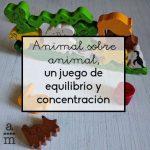 Animal sobre animal, un juego de equilibrio y concentración